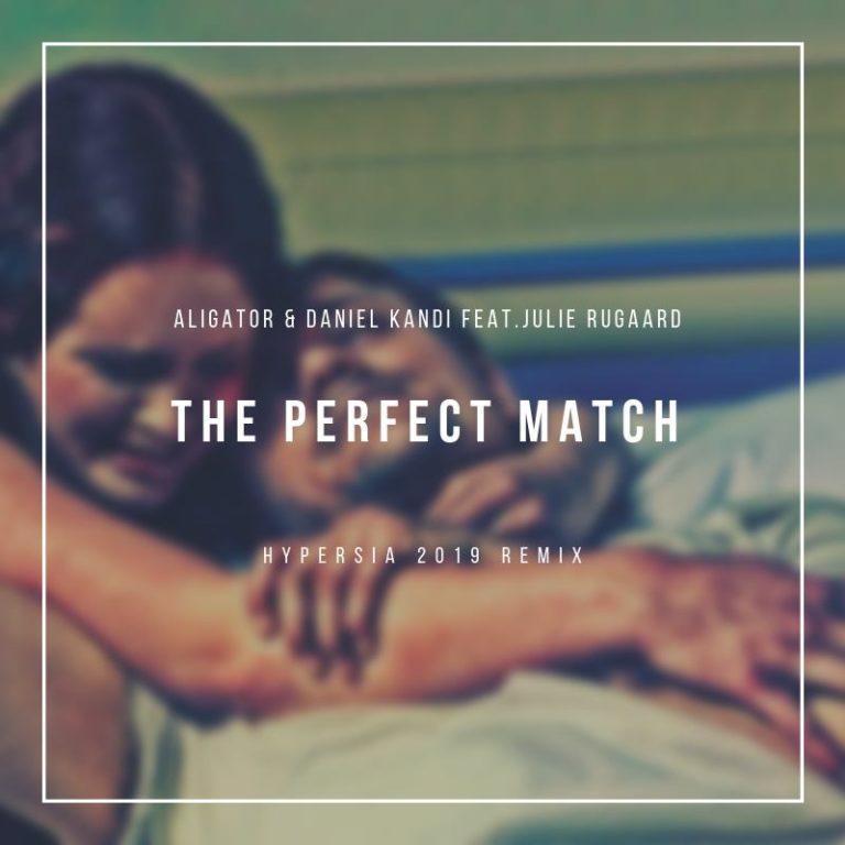 Aligator Feat. Daniel Kandi -The Perfect Match (Hypersia 2019 Remix)