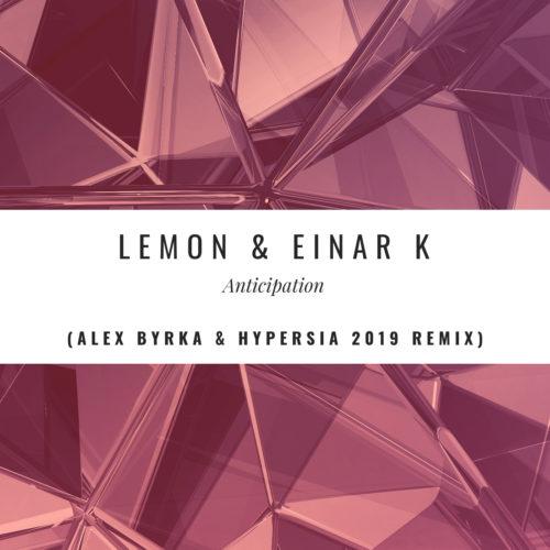 Lemon & Einar K - Anticipation (Alex Byrka & Hypersia 2019 Remix)
